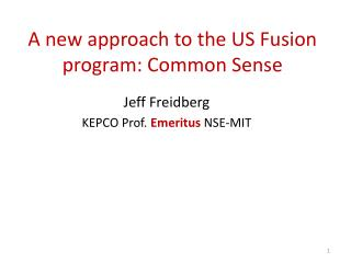 A new approach to the US Fusion program: Common  S ense
