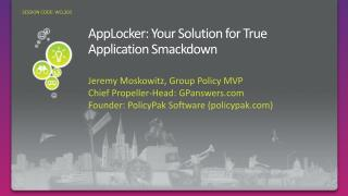 WCL303: AppLocker: Your Solution for True Application Smackdown