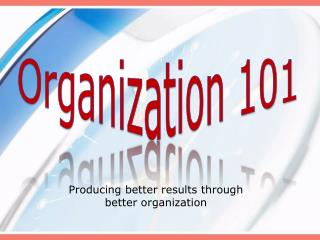 Producing better results through better organization