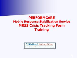 PERFORMCARE Mobile Response Stabilization Service  MRSS Crisis Tracking Form Training