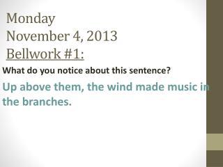 Monday November 4, 2013 Bellwork  #1: