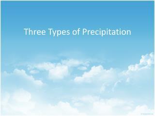 Three  Types of  Precipitation
