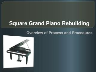Square Grand Piano Rebuilding � Overview of Process and Proc