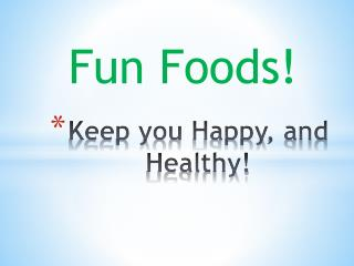 Keep you Happy, and Healthy!