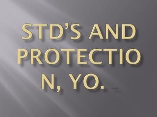 STD'S AND PROTECTION, YO.  (penis)