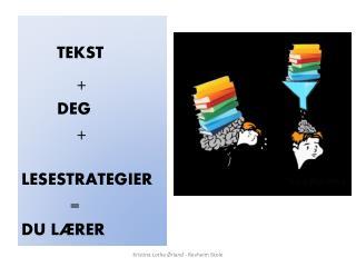 TEKST      +  DEG   +      LESESTRATEGIER           = DU  L ÆRER