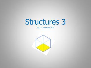 Structures  3 Sat,  27 November 2010