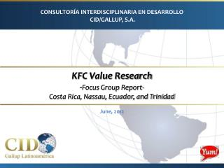 KFC Value Research - Focus Group Report- Costa Rica, Nassau, Ecuador, and Trinidad