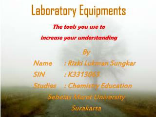 Laboratory  Equipments The tools you use to increase your understanding