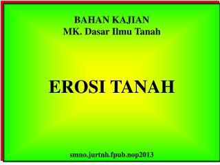 BAHAN KAJIAN MK.  Dasar Ilmu  Tanah EROSI TANAH smno.jurtnh.fpub.nop2013