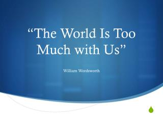 """The World Is Too Much with Us"""