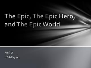 The Epic, The Epic Hero, and The Epic World