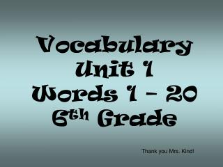 Vocabulary  Unit  1 Words 1 –  20 6 th Grade