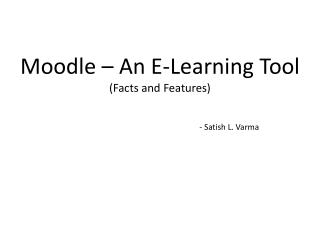Moodle  – An E-Learnin g Tool (Facts  and  Features)
