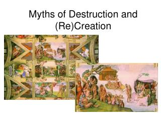 Myths of Destruction and ReCreation