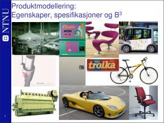 Produktmodellering:  Egenskaper, spesifikasjoner og B 3