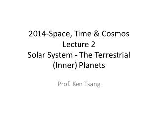 2014-Space , Time & Cosmos L ecture 2 Solar  System  -  The  T errestrial (Inner) Planets