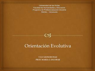 Orientaci�n Evolutiva T.S.U LEONOR DIAZ PROF. MARIA G ESCOBAR