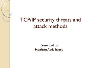 TCP/IP security threats and attack methods