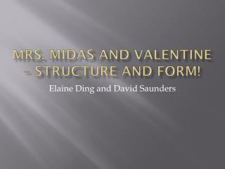 Mrs. Midas and Valentine – Structure and form!