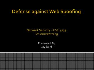 Defense  against  Web Spoofing Network Security – CSCI 5235  Dr. Andrew Yang