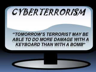 """ Tomorrow's terrorist may be able to do more damage with a keyboard than with a bomb """