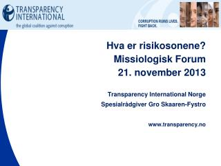 Hva er risikosonene? Missiologisk Forum 21. november 2013  Transparency International Norge