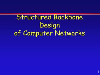 Structured Backbone Design of Computer Networks