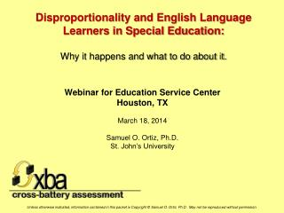 Webinar for  Education  Service Center Houston, TX March 18, 2014 Samuel O. Ortiz, Ph.D.