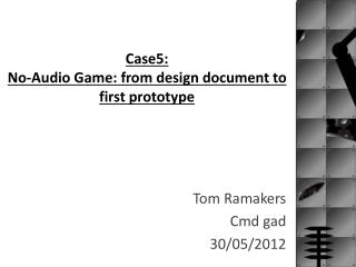 Case5:  No-Audio Game: from design document to first prototype