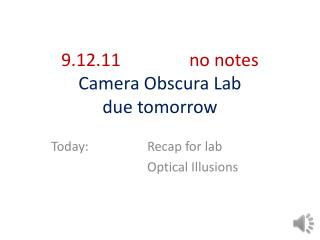 9.12.11no notes Camera  Obscura  Lab  due tomorrow