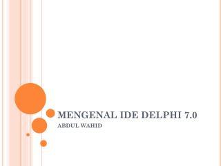 MENGENAL IDE DELPHI 7.0