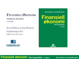 F INANSIELL  Ø KONOMI TEORI OG  PRAKSIS 4. UTGAVE Øyvind Bøhren og Dag  Michalsen