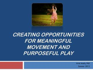 Creating Opportunities for meaningful movement and purposeful play