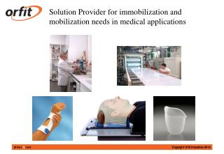 Solution Provider for immobilization and  mobilization needs in medical applications