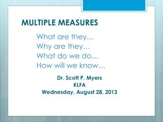 MULTIPLE MEASURES 	What  are they… 	Why  are they… 	What  do we do… 	How  will we know…