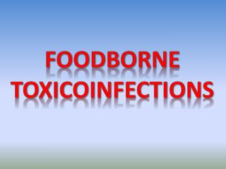 Foodborne  Toxicoinfections
