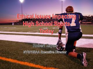Ethical Issues Impacting High School Sports Today