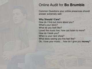 Online Audit for  Bo Brumble Common Questions your online presences should answer extremely well: