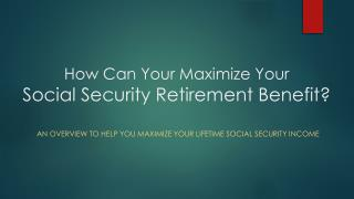 How Can Your Maximize Your Social Security Retirement Benefit?