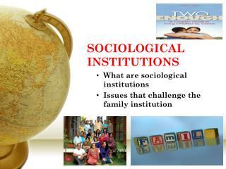SOCIOLOGICAL INSTITUTIONS