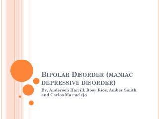 Bipolar Disorder (maniac depressive disorder)