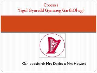 Croeso  i  Ysgol Gynradd Gymraeg GarthOlwg !