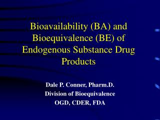 Bioavailability BA and Bioequivalence BE of Endogenous ...