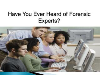 Have You Ever Heard of Forensic Experts?
