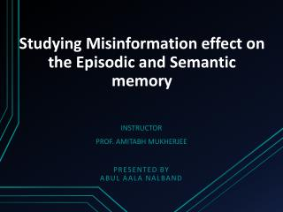 Studying Misinformation effect on the Episodic and Semantic memory