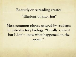 "Re-study or re-reading creates  ""Illusions of knowing"""