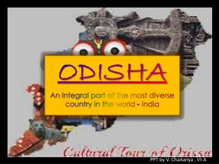 ODISHA An Integral part of the most diverse country in the world - India