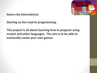 Game city International Starting on the road to programming.