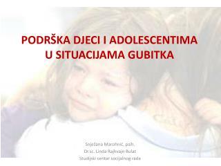 PODRŠKA DJECI I ADOLESCENTIMA U SITUACIJAMA GUBITKA